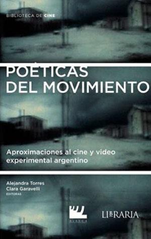 Poéticas del movimiento. Aproximaciónes al cine y video experimental argentino.