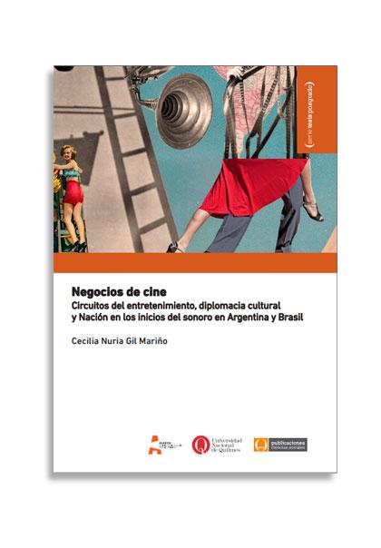 Negocios de cine. Circuitos del entretenimiento, diplomacia cultural y Nación en los inicios del sonoro en Argentina y Brasil